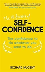 The 50 Secrets of Self-Confidence: The Confidence To Do Whatever You Want To Do