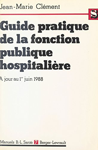 Guide pratique de la fonction publique hospitalière : Le titre IV commenté, à jour au 1er juin 1988