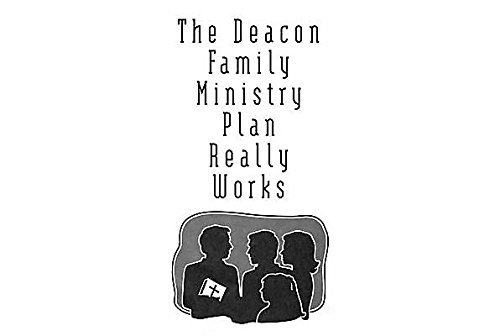 The Deacon Family Ministry Plan Really Works by Charles Chandler (1988-07-06)