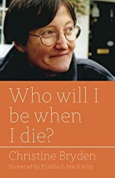 Who will I be when I die? by Christine Bryden (2012-02-15)