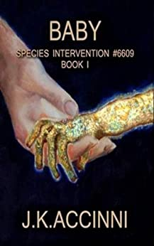Baby: An Alien Apocalyptic Saga (Species Intervention #6609 Series Book 1) by [Accinni, J.K.]