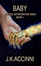 Baby: An Alien Apocalyptic Saga (Species Intervention #6609 Series Book 1)