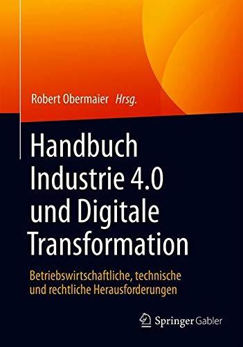 Handbuch Industrie 4.0 und Digitale Transformation: Betriebswirtschaftliche, technische und rechtliche Herausforderungen