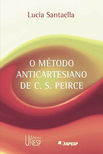 Método Anticartesiano De C. S. Peirce, O (Portuguese Edition) por Lucia Santaella
