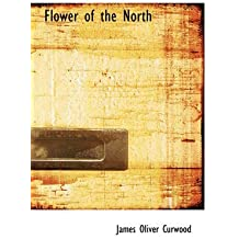 [(Flower of the North)] [By (author) James Oliver Curwood] published on (August, 2008)
