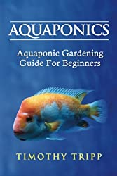 Aquaponics: Aquaponic Gardening Guide For Beginners