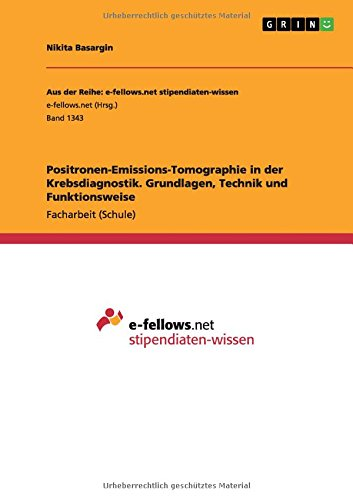 Positronen-Emissions-Tomographie in der Krebsdiagnostik. Grundlagen, Technik und Funktionsweise