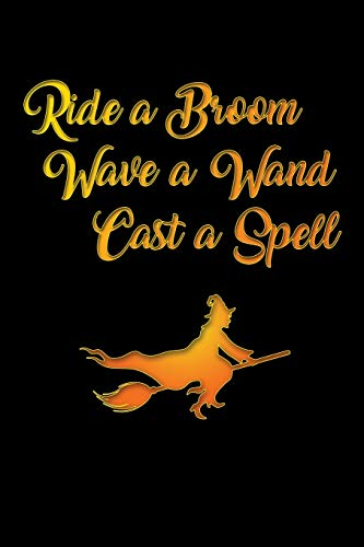 Ride a Broom Wave a Wand Cast a Spell Journal: : Witches Journal 6x9, Wicca Notebook 6 x 9, 100 College Ruled Lined Pages for Back to School and Home Schooling Compositions. Notes, Stories, Diary, Log