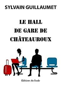 Le hall de gare de Châteauroux par Sylvain Guillaumet