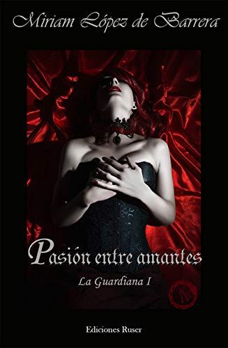 Pasión entre amantes: La guardiana I por Miriam López de Barrera