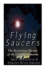 Flying Saucers: The Mysterious History of the UFO Phenomenon by Charles River Editors (2016-03-20)