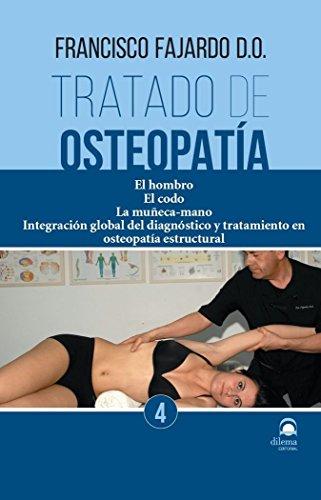Tratado de osteopatía 4 : el hombro, el codo, la muñeca-mano : integración global del diagnóstico y tratamiento en osteopatía estructural por Francisco Fajardo Ruiz