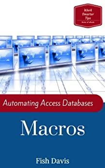 Automating Access Databases with Macros (Work Smarter Tips Book 3) (English Edition) par [Davis, Fish]