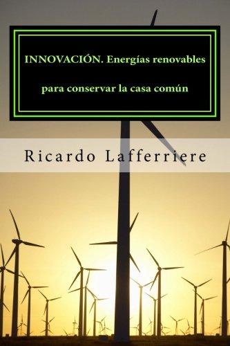 Innovación. energías renovables para conservar la casa común