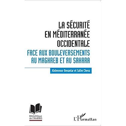La sécurité en Méditerranée occidentale.: Face aux bouleversements au Maghreb et au Sahara (Bibliothèque de l'iReMMO t. 20)