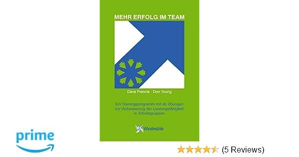 mehr erfolg im team ein trainingsprogramm mit 46 bungen zur verbesserung der leistungsfhigkeit in arbeitsgruppen