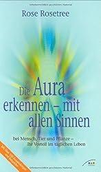 Die Aura erkennen - mit allen Sinnen bei Mensch, Tier und Pflanze - Ihr Vorteil im täglichen Leben