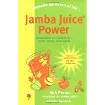 Jamba Juice Power: Smoothies and Juices for Mind, Body, and Spirit -- 21-Day Lifestyle Plan