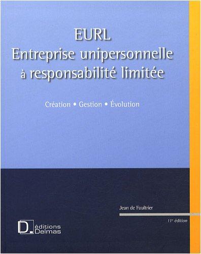EURL (Entreprise Unipersonnelle à Responsabilité Limitée) : Création, gestion, évolution
