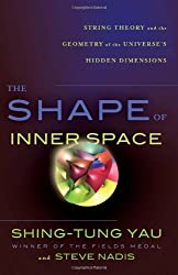 The Shape of Inner Space: String Theory and the Geometry of the Universe's Hidden Dimensions by Shing-Tung Yau (2010-09-23)