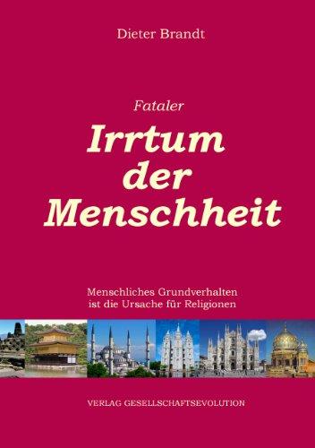 Fataler Irrtum der Menschheit: Menschliches Grundverhalten ist die Ursache für Religionen