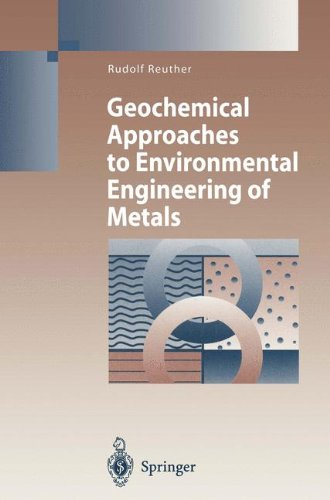Geochemical Approaches to Environmental Engineering of Metals (Environmental Science and Engineering)
