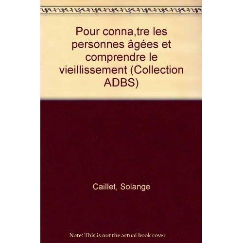 Pour connaitre les personnes agees et comprendre le vieillissement (Collection ADBS) (French Edition)