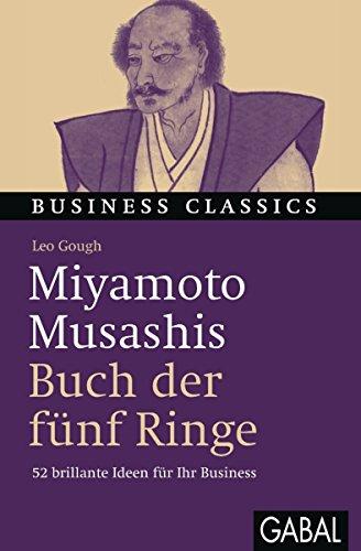 """Miyamoto Musashis """"Buch der fünf Ringe"""": 52 brillante Ideen für Ihr Business (Business Classics)"""