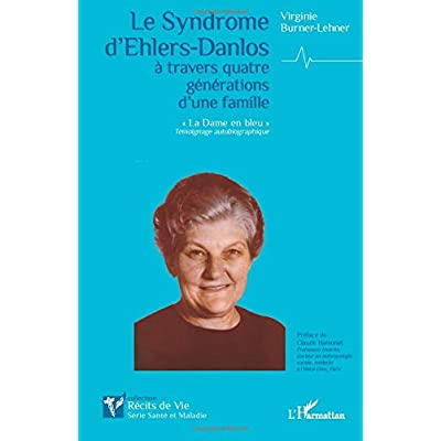 Le Syndrome d'Ehlers-Danlos à travers quatre générations d'une famille: La Dame en bleu' Témoignage autobiographique'