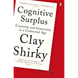 Cognitive Surplus: Creativity and Generosity in a Connected Age by Clay Shirky (2-Jun-2011) Paperback