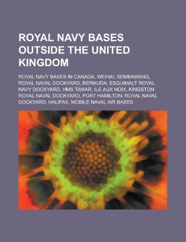 Royal Navy Bases Outside the United Kingdom: Weihai, Sembawang, Royal Naval Dockyard, Bermuda, HMS Tamar, Port Hamilton, Mobile Naval Air Bases Land Mobile Base