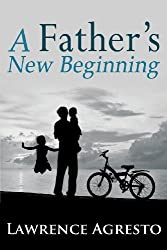 A Father's New Beginning by Lawrence Agresto (2013-11-25)