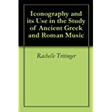Iconography and its Use in the Study of Ancient Greek and Roman Music (English Edition)