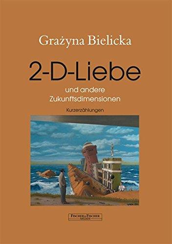 2-D-Liebe und andere Zukunftsdimensionen: Kurzerzählungen (Fischer & Fischer Medien)