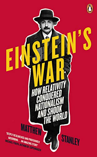 Einstein's War: How Relativity Conquered Nationalism and Shook the World (English Edition)