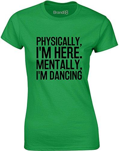 Brand88 - Physically I'm Here, Mentally I'm Dancing, Gedruckt Frauen T-Shirt Grün/Schwarz