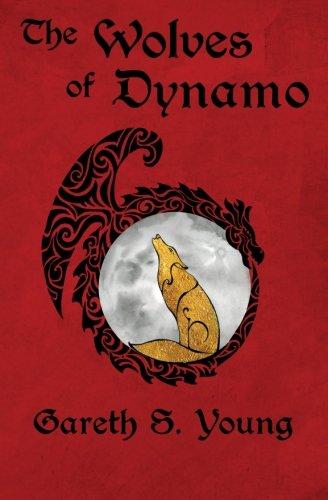 The Wolves of Dynamo: Volume 1 (Dynamo City)