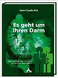 Es geht um Ihren Darm: Darmpflege: Der Schlüssel zur ewigen Gesundheit ( 30. März 2012 )