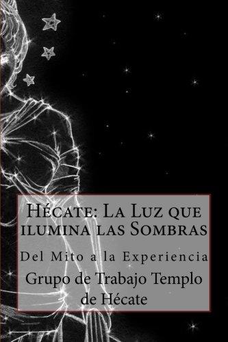 Hécate: La Luz que ilumina las Sombras.: Del Mito a la Experiencia por Grupo de Trabajo Templo de Hécate