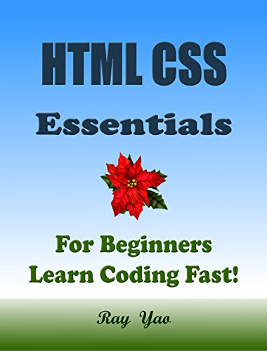 HTML CSS: Essentials, Html Css Programming Language Crash Course, For Beginners, Learn Coding Fast! QuickStart Guide, Tutorial Book with Hands-On Projects in Easy Steps! An Ultimate Beginner's Guide!