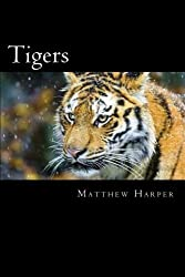 Tigers: A Fascinating Book Containing Tiger Facts, Trivia, Images & Memory Recall Quiz: Suitable for Adults & Children (Matthew Harper) by Matthew Harper (2014-06-13)