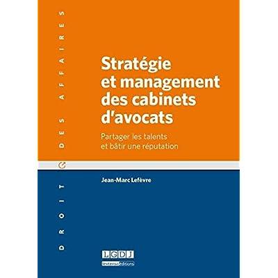 Stratégie et management des cabinets d'avocats. Partager les talents et bâtir une réputation