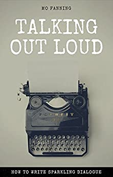 Talking out loud: How to write sparkling dialogue by [Fanning, Mo]