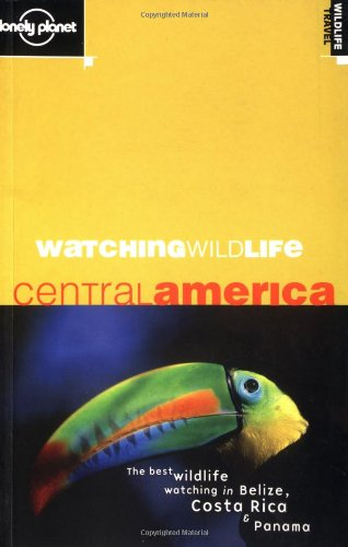 Watching Wildlife Central America (LONELY PLANET WATCHING WILDLIFE CENTRAL AMERICA)