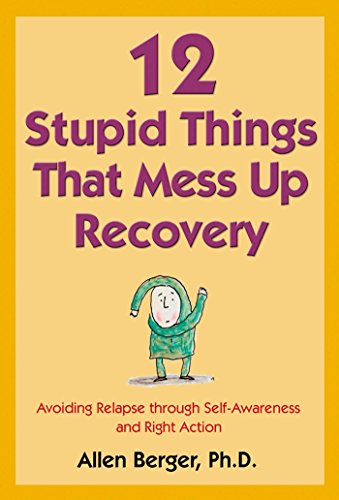 12 Stupid Things That Mess Up Recovery: Avoiding Relapse through Self-Awareness and Right Action (English Edition)