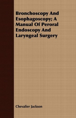 Bronchoscopy And Esophagoscopy; A Manual Of Peroral Endoscopy And Laryngeal Surgery by Jackson, Chevalier (2008) Paperback