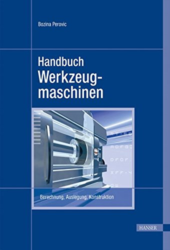 Handbuch Werkzeugmaschinen: Berechnung, Auslegung, Konstruktion