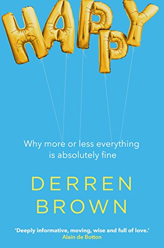 Happy: Why More or Less Everything is Absolutely Fine por Derren Brown