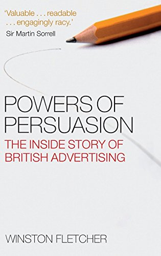 Powers of Persuasion: The Inside Story of British Advertising: 1951-2000 by Winston Fletcher (1-Aug-2008) Hardcover