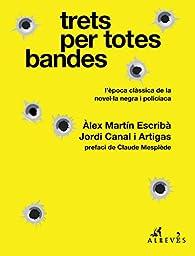 Trets per totes bandes: L'època clàssica de la novel·la negra i policíaca par Àlex Martín Escribà
